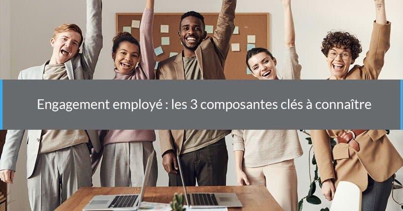 Engagement employé : les 3 composantes clés à connaître