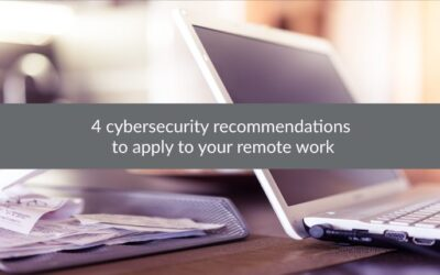 4 cybersecurity recommendations to apply to your remote work