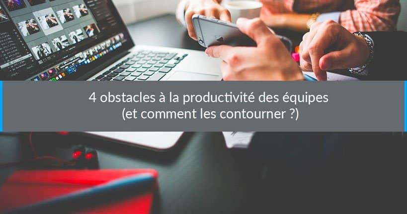 4 obstacles à la productivité des équipes (et comment les contourner ?)