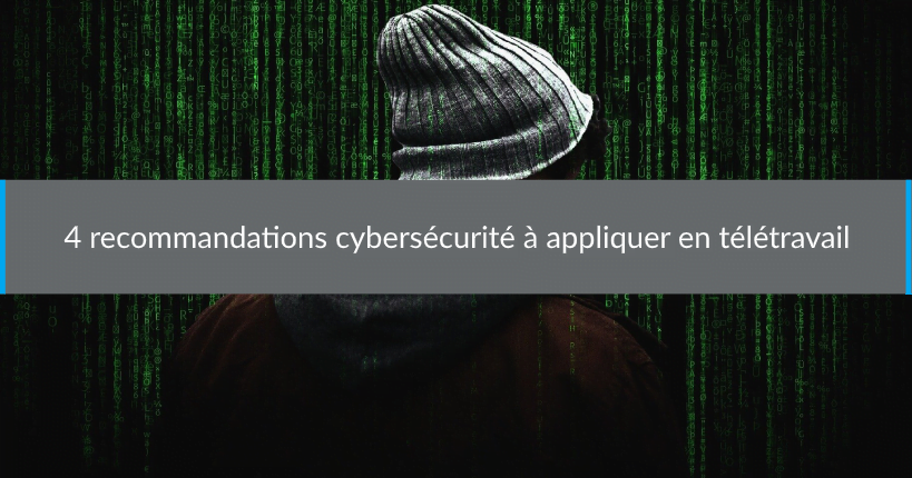4 recommandations cybersécurité à appliquer en télétravail