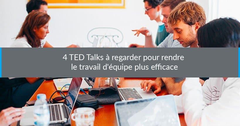 4 TED Talks à regarder pour rendre le travail d'équipe plus efficace