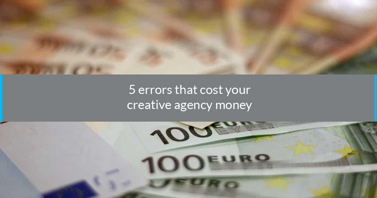 5 erros cost creative agency money