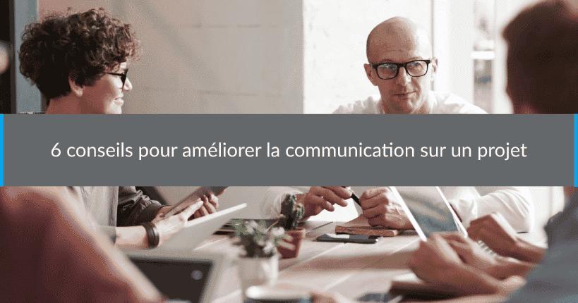 6 conseils pour améliorer lacommunication sur un projet