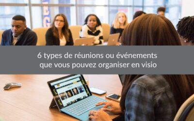 6 types deréunions ou événements que vous pouvez organiser en visio