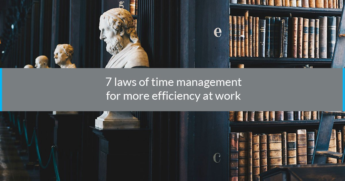 7 laws of time management for more efficiency at work