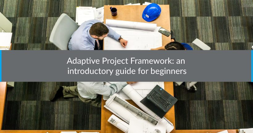 Adaptive Project Framework an introductory guide for beginners