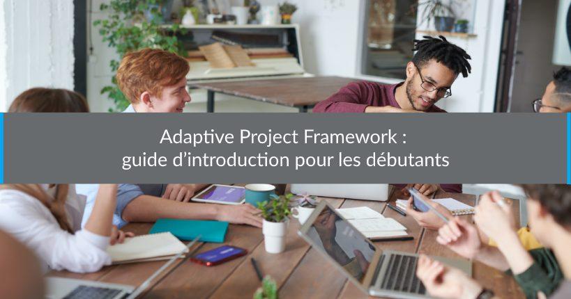 Adaptive Project Framework guide d'introduction pourles débutants