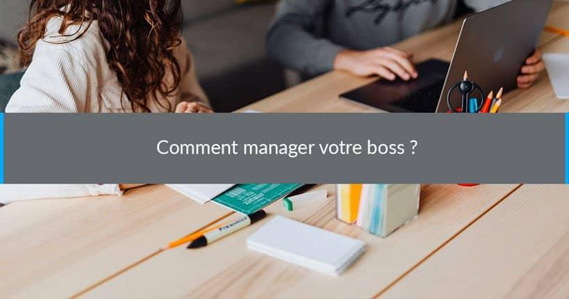 Comment manager votre boss ?