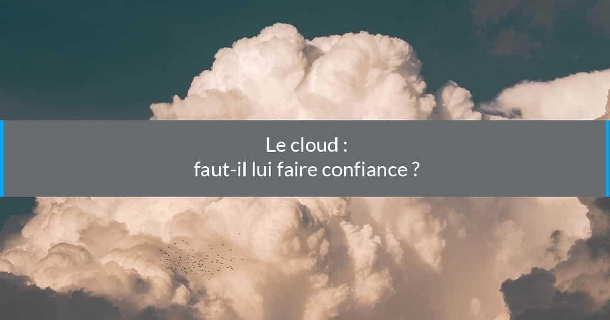 le cloud faut-il lui faire confiance