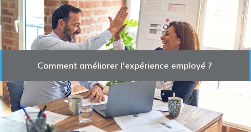 Comment améliorer l'expérience employé ?