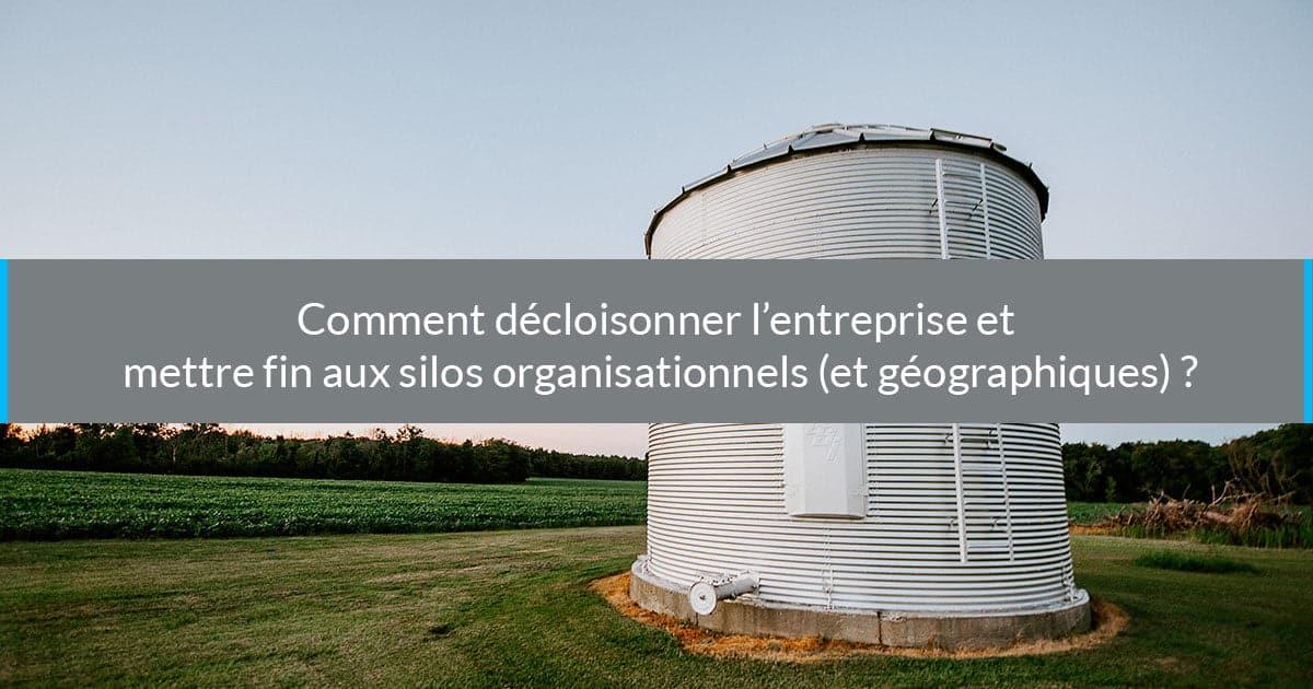 Comment décloisonner l'entreprise et mettre fin aux silos organisationnels (et géographiques) ?