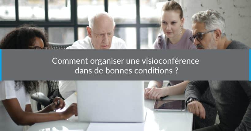 Comment organiserune visioconférence dans de bonnes conditions