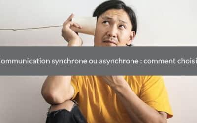 Communication synchrone ou asynchrone : comment choisir ?