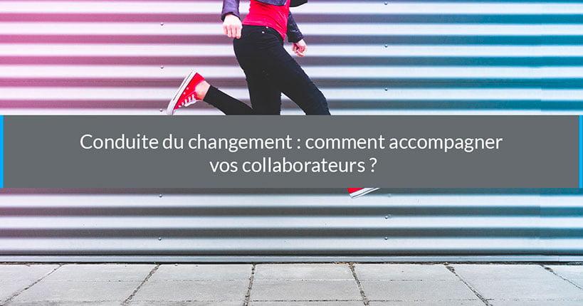 Conduite du changement :comment accompagner vos collaborateurs ?