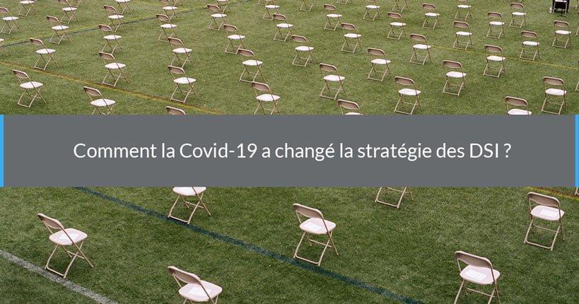 Comment la Covid-19 a changé la stratégie des DSI ?