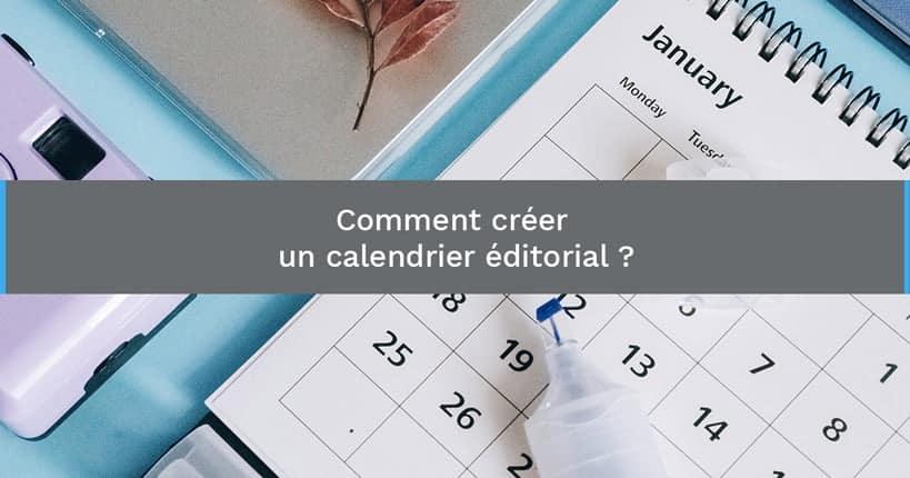 Comment créer un calendrier éditorial?