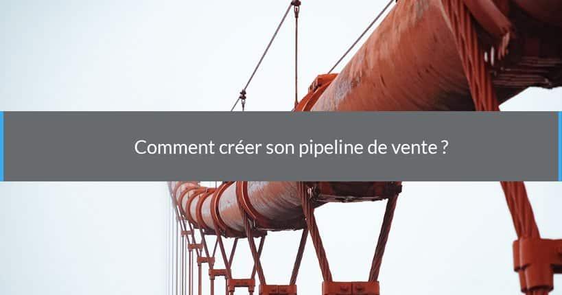 Comment créer son pipeline de vente