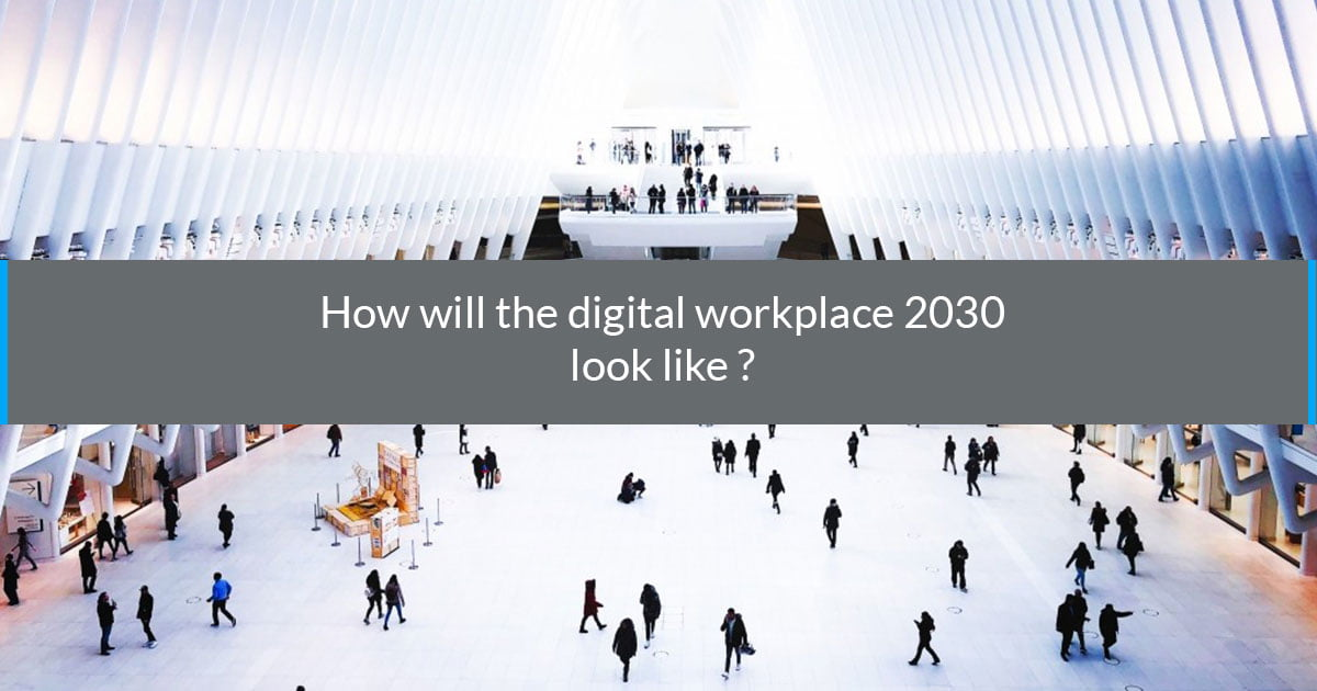 How will the Digital Workplace 2030 look like?