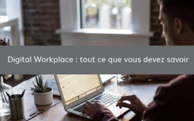 Digital workplace : tout ce que vous devez savoir
