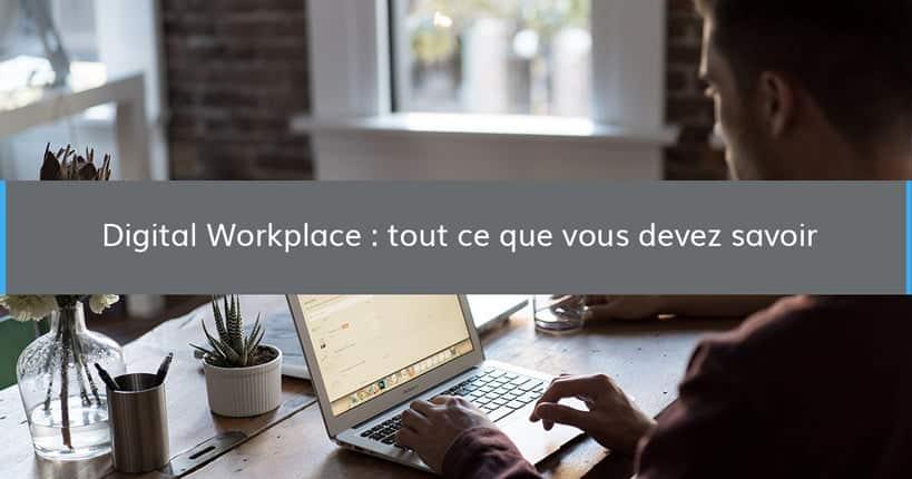 Digital workplace, tout ce que vous devez savoir