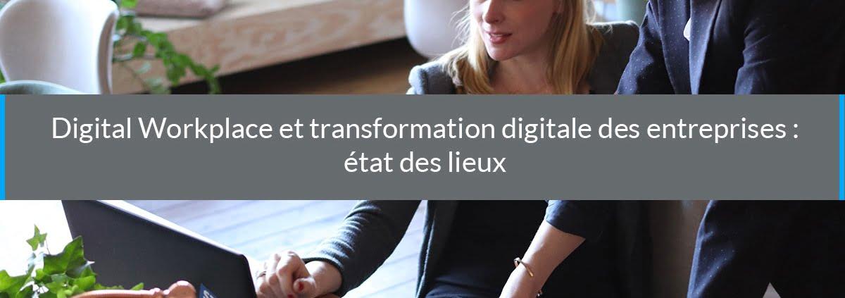 digital workplace transformation digitale entreprises etat des lieux