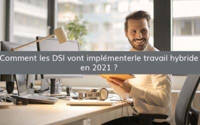 Comment les DSI vont implémenter le travail hybride en 2021 ?