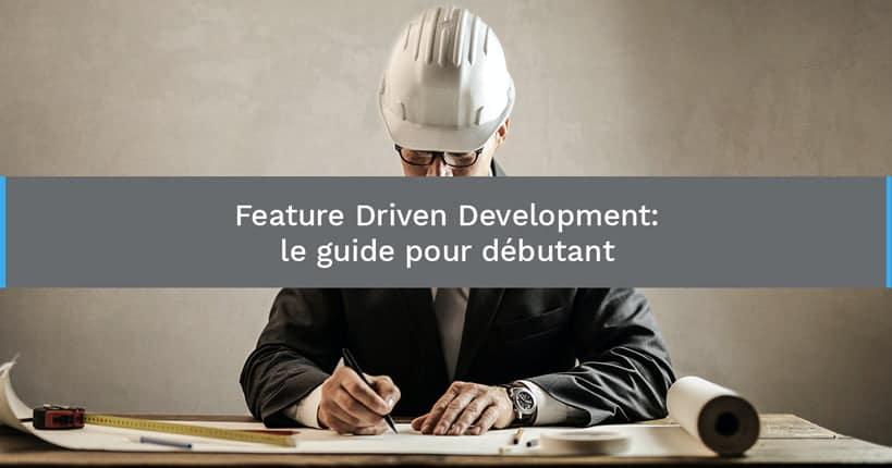 Feature Driven Development: le guide pour débutant