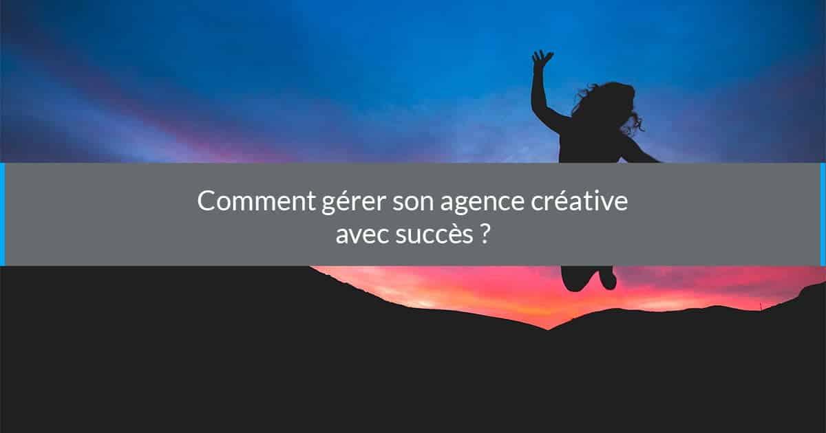 Comment gérer son agence créative avec succès ?