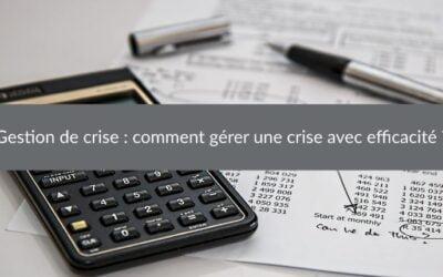 Gestion de crise :comment gérer une crise avec efficacité ?