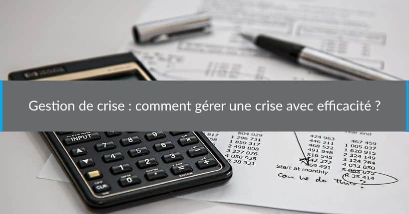 Gestion de crise : comment gérer une crise avec efficacité ?
