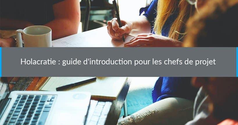 Holacratie: guide d'introduction pour les chefs de projet