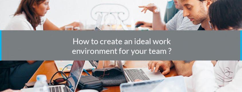 How create an ideal work environment team
