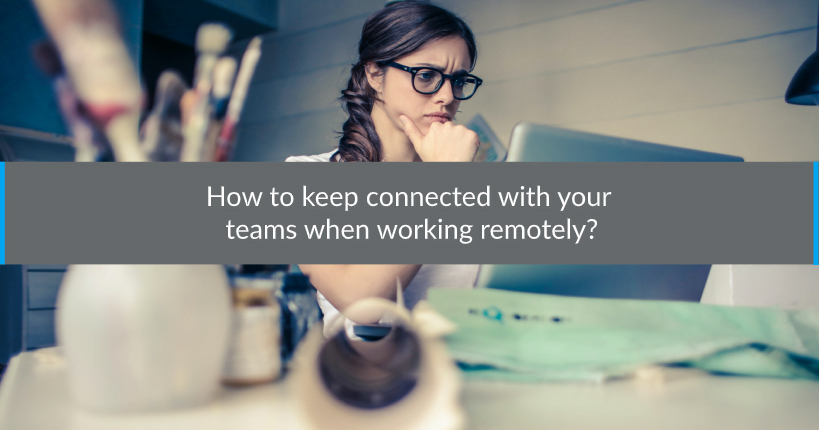 How to keep connected with your teams working remotely