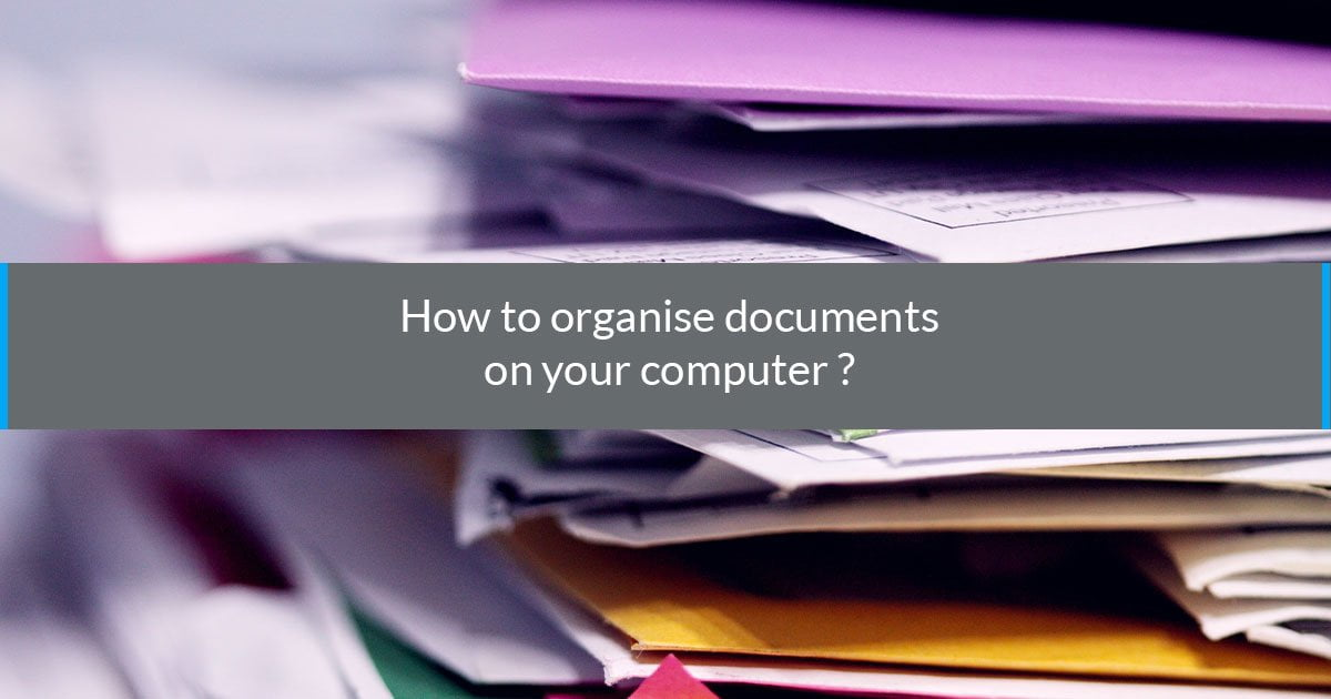 How to organise documents on your computer
