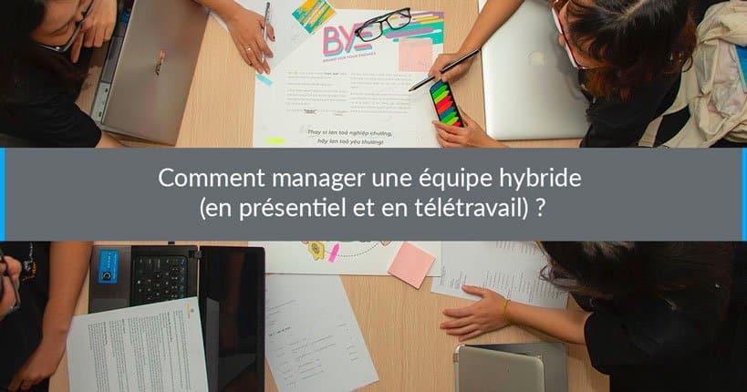 Comment manager une équipe hybride (en présentiel et en télétravail) ?