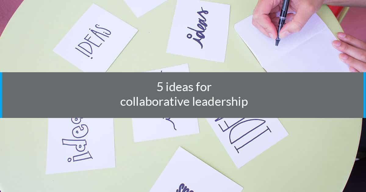 5 Ideas for Collaborative Leadership