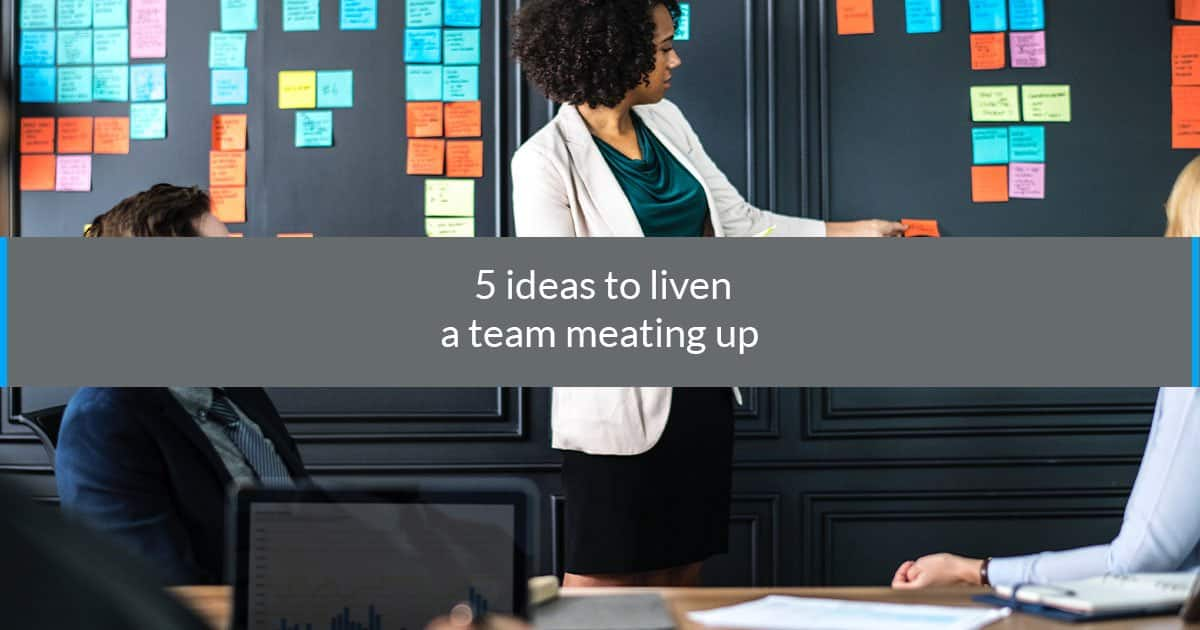 5 ideas to liven a team meeting up
