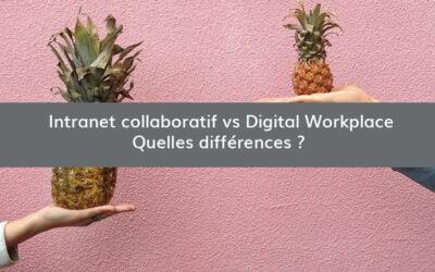 Intranet collaboratif vs Digital Workplace : quelles différences ?
