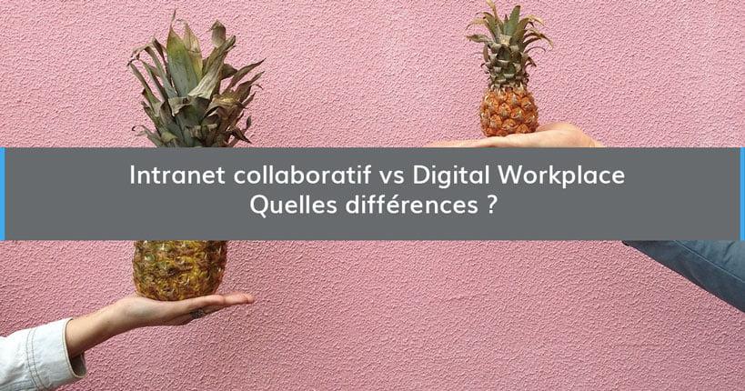 Intranet collaboratif vs. Digital Workplace: quelles différences ?