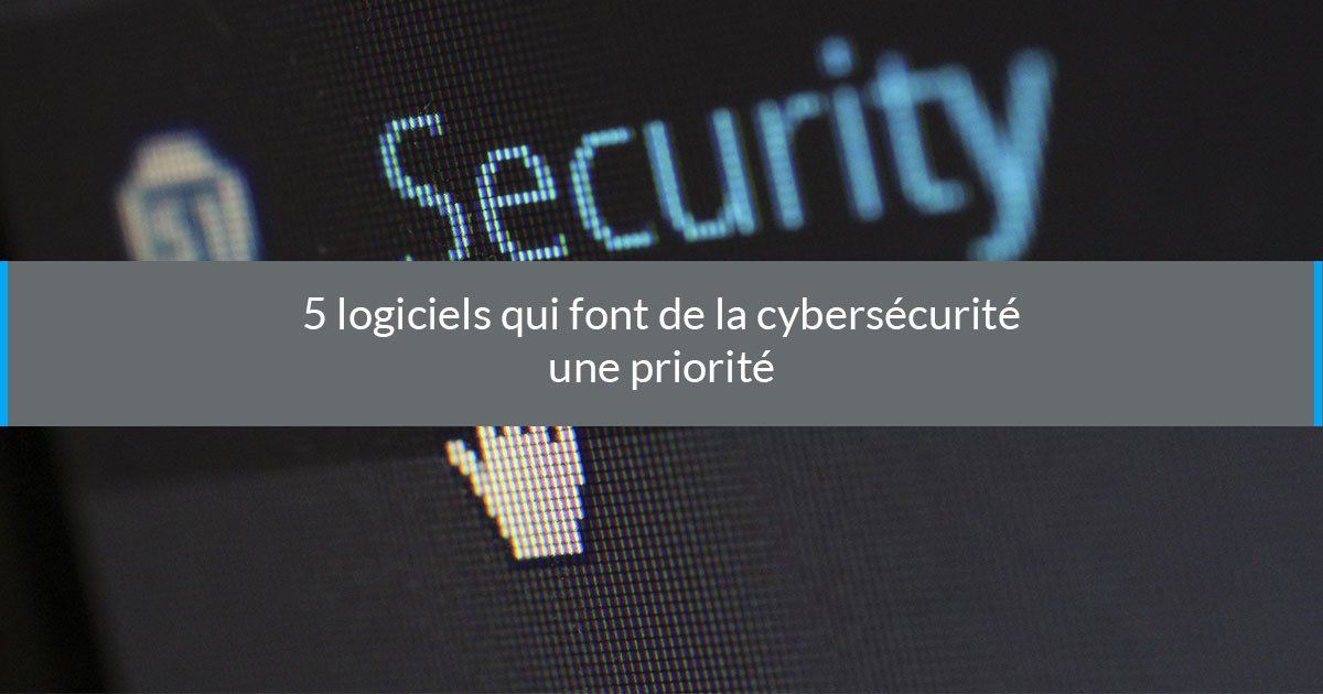 logiciels cybersécurité priorité