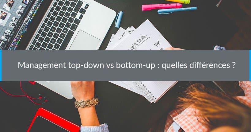 Management top-down vs bottom-up : quelles différences ?