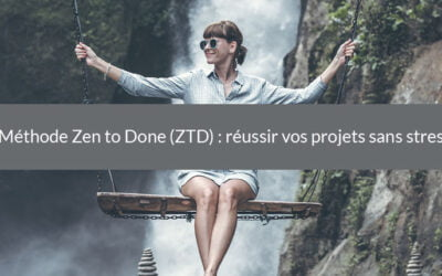 Méthode Zen to Done (ZTD) : réussir vos projets sans stress
