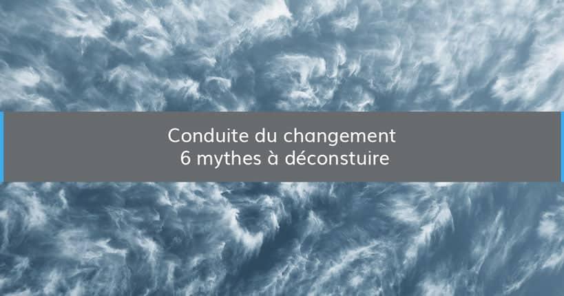 Conduite du changement : six mythes à déconstruire