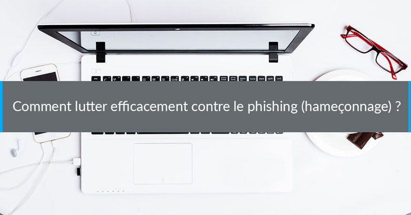 Comment lutter efficacement contre le phishing (hameçonnage) ?