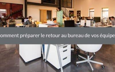 Comment préparer le retour au bureau de vos équipes ?