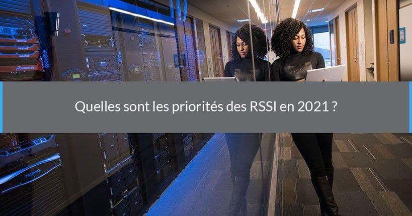 Quelles sont les priorités des RSSI en 2021 ?