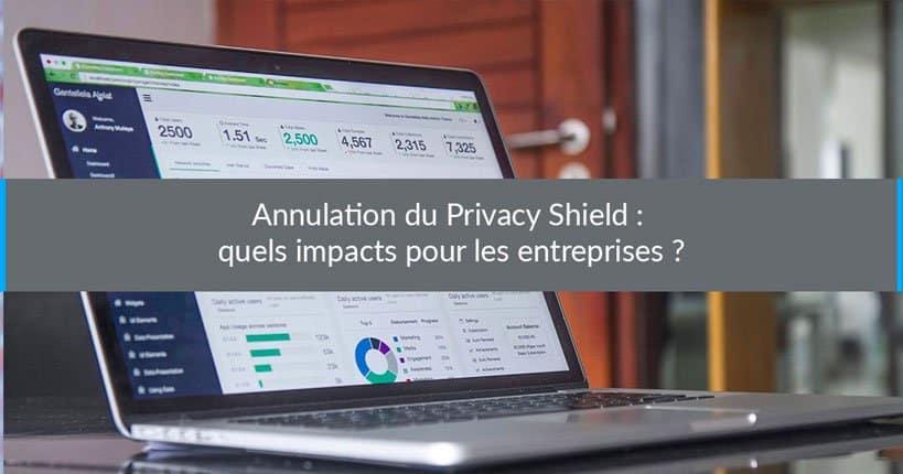 Annulation du Privacy Shield : quels impacts pour les entreprises ?