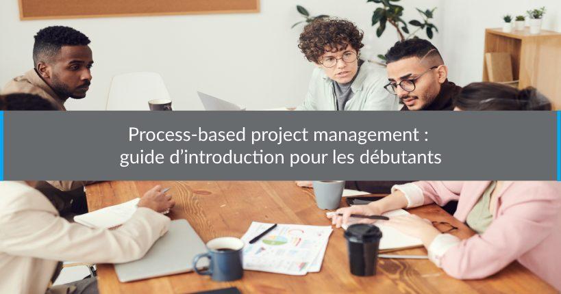 Process-based projectmanagement guide d'introduction pour les débutants