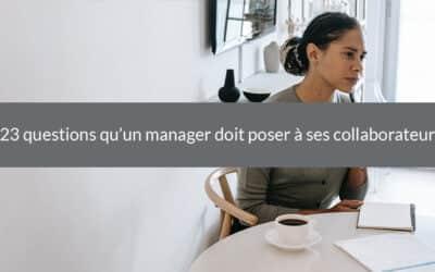 23 questions qu'un manager doit poser à ses collaborateurs