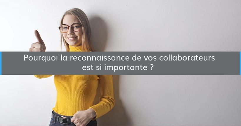 Pourquoi la reconnaissance de vos collaborateurs est si importante ?